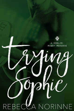 Trying Sophie: A Dublin Rugby Romance Book Cover