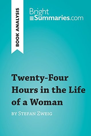 Twenty-Four Hours in the Life of a Woman by Stefan Zweig (Book Analysis): Detailed Summary, Analysis and Reading Guide (BrightSummaries.com)