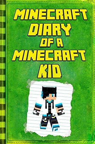 Minecraft: Diary of a Minecraft Kid: Legendary Minecraft Diary. An Unnoficial Minecraft Book for Kids Books (Minecraft Books)