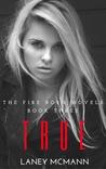 True (The Fire Born Novels #3)