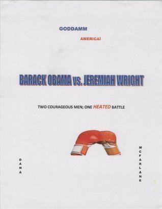 Barack Obama vs Jeremiah Wright: Two Courageous Men, One Heated Batte