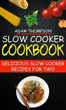 Slow Cooker Cookbook: Delicious Slow Cooker Recipes For Two