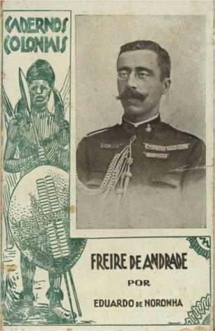 Freire de Andrade: o engenheiro de minas - o comandante da coluna Sul de Moçambique na Campanha de 1895 - o Governador Geral - o Ministro (Cadernos Coloniais, #1)