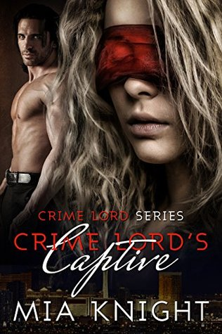 Crime Lord's Captive (Crime Lord Series #1) by Mia Knight