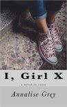 I, Girl X by Annalise Grey