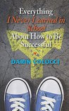 Everything I Never Learned in School about How to Be Successful