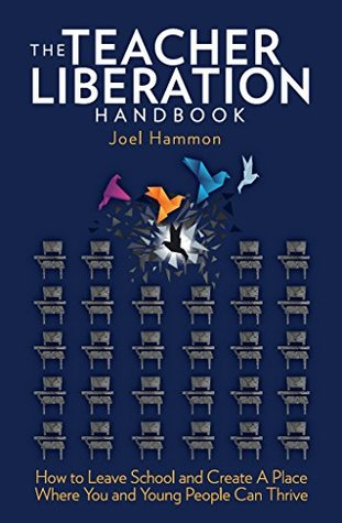 the-teacher-liberation-handbook-how-to-leave-school-and-create-a-place-where-you-and-young-people-can-thrive