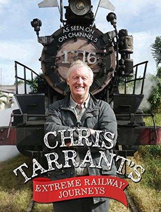 Chris Tarrant's Extreme Railway Journeys by Chris Tarrant