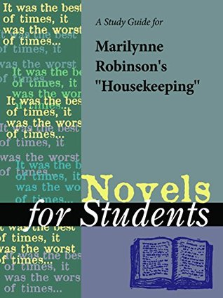 """A Study Guide for Marilynne Robinson's """"Housekeeping"""" (Novels for Students)"""