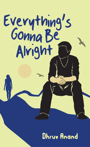 Everything's Gonna Be Alright by Dhruv Anand