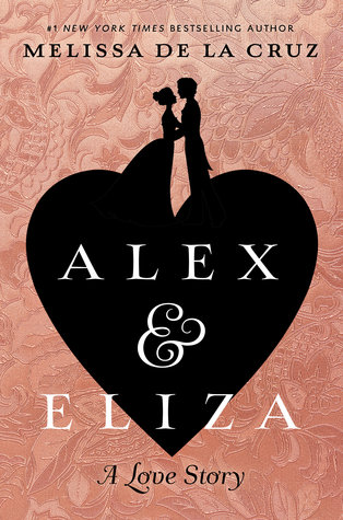Alex and Eliza: A Love Story by Melisssa de la Cruz