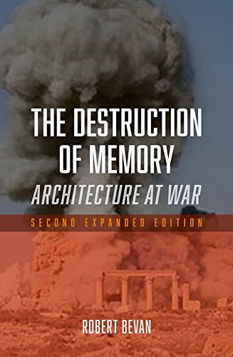 The Destruction of Memory: Architecture at War, Second Expanded Edition