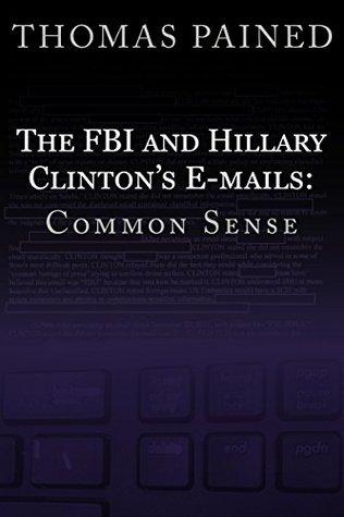 The FBI and Hillary Clinton's E-mails: Common Sense