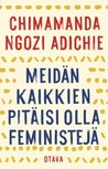 Meidän kaikkien pitäisi olla feministejä by Chimamanda Ngozi Adichie