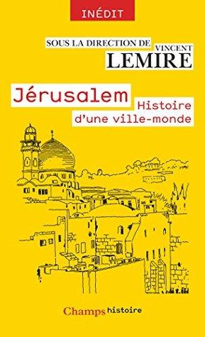 Jérusalem: Histoire d'une ville-monde des origines à nos jours