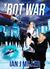 'Bot War by Ian J. Miller