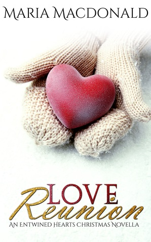 Love Reunion - An Entwined Hearts Christmas Novella. by Maria Macdonald