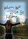 When Will You Be Home by Gaelen VanDenbergh