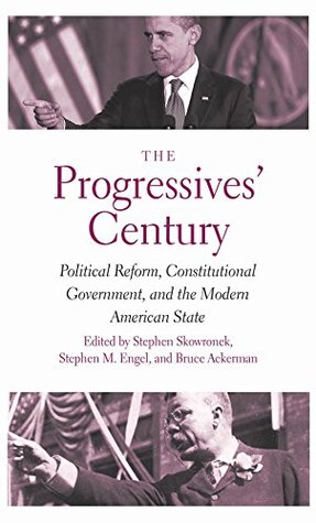 The Progressives' Century: Political Reform, Constitutional Government, and the Modern American State (The Institution for Social and Policy Studies)