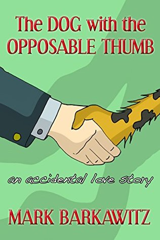 The DOG with the OPPOSABLE THUMB: An Accidental Love Story