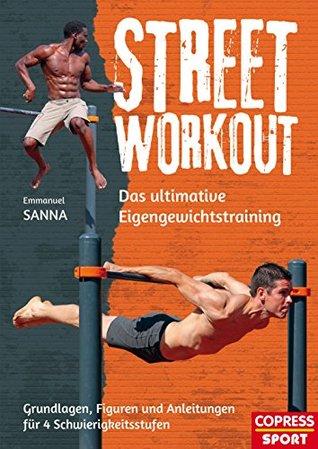 Street Workout: Das ultimative Eigengewichtstraining