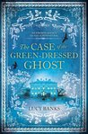 Case of the Green-Dressed Ghost by Lucy Banks
