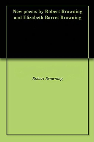 New poems by Robert Browning and Elizabeth Barret Browning