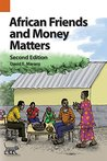 African Friends and Money Matters, Second Edition: Observations from Africa (Publications in Ethnography)