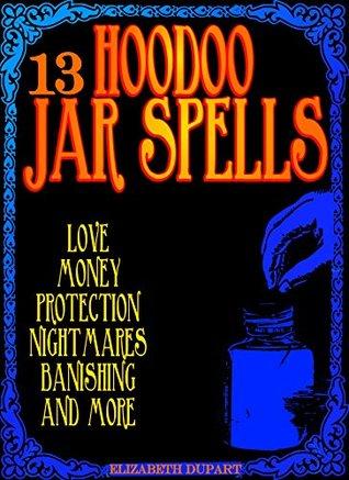 13 Hoodoo Jar Spells: Love Money Protection Nightmares Banishing and More Descargas gratuitas de libros de Epub