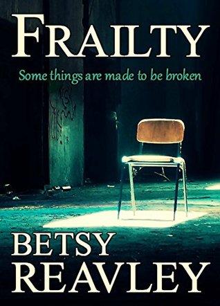 Frailty by Betsy Reavley
