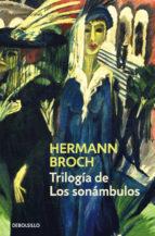 TRILOGIA DE LOS SONAMBULOS (CONTIENE: PASENOW O EL ROMANTICISMO; ESCH O LA ANARQUIA; HUGUENAU O EL REALISMO