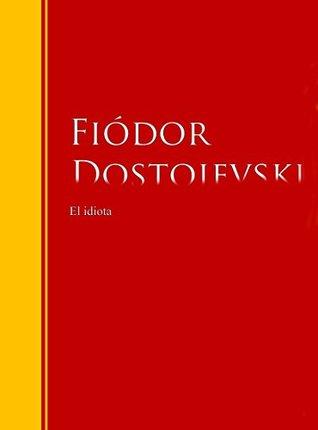 El idiota: Biblioteca de Grandes Escritores