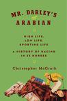 Mr. Darley's Arabian by Christopher McGrath