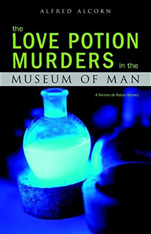 the Love Potion Murders in the Museum of Man (A Norman de Ratour Mystery Book 2)