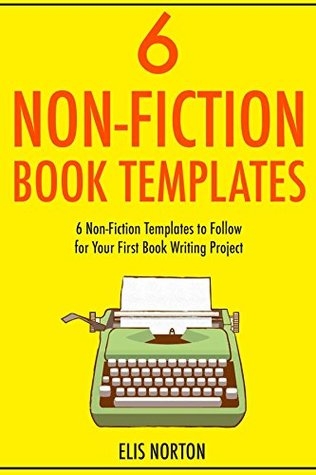 6 Non-Fiction Book Templates (2017 bundle): 6 Non-Fiction Templates to Follow for Your First Book Writing Project