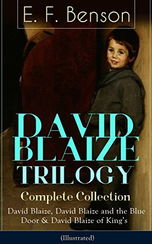 DAVID BLAIZE TRILOGY - Complete Collection: David Blaize, David Blaize and the Blue Door & David Blaize of King's (Illustrated): From the author of Queen ... Room in the Tower, Spook Stories and more