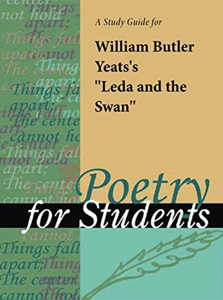 "A Study Guide for William Butler Yeats's ""Leda and the Swan"""
