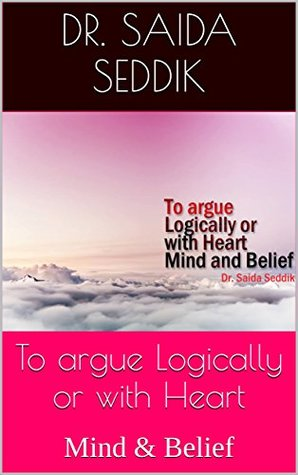 To argue Logically or with Heart: Mind & Belief