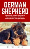 German Shepherd: The Complete Guide To Breed Specific Training Techniques - Obedience, Socializing, Potty And Crate Training! (German Shepherd Dogs, German Shepherds, German Shepherd Training)