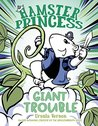 Giant Trouble (Hamster Princess #4)