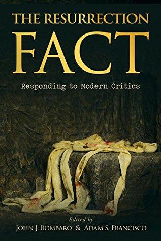 The Resurrection Fact: Responding to Modern Critics