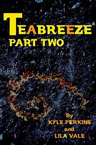 Teabreeze Part two. (Teabreeze Serial Book 2) by Kyle Perkins