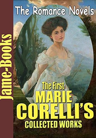 The First Marie Corelli's Collected Works: A Romance of Two Worlds, Vendetta!,Thelma,Ardath,Ziska,The Mighty Atom,The Master-Christian (7 Works): Romance novels