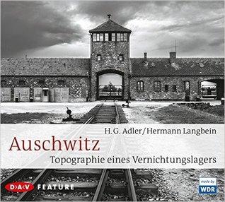 Auschwitz: Topographie eines Vernichtungslagers