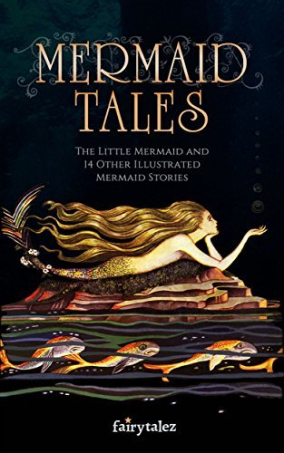 Mermaid Tales: The Little Mermaid and 14 Other Illustrated Mermaid Stories