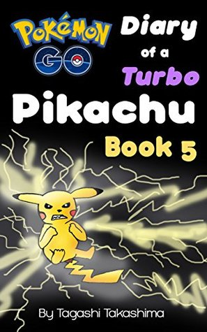 Pokemon Go: Diary of a Turbo Pikachu (Pokemon Go Series, Book 5 of 10)