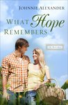 What Hope Remembers by Johnnie Alexander
