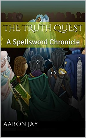 The Truth Quest: A Spellsword Chronicle (Spellsword Chronicles Book 2)