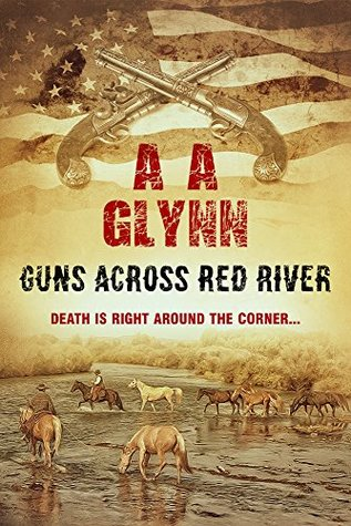 Guns Across Red River by A.A. Glynn