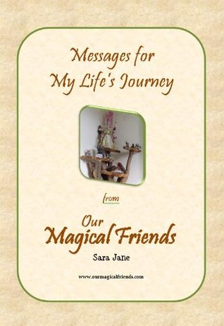 Messages for My Life's Journey from Our Magical Friends